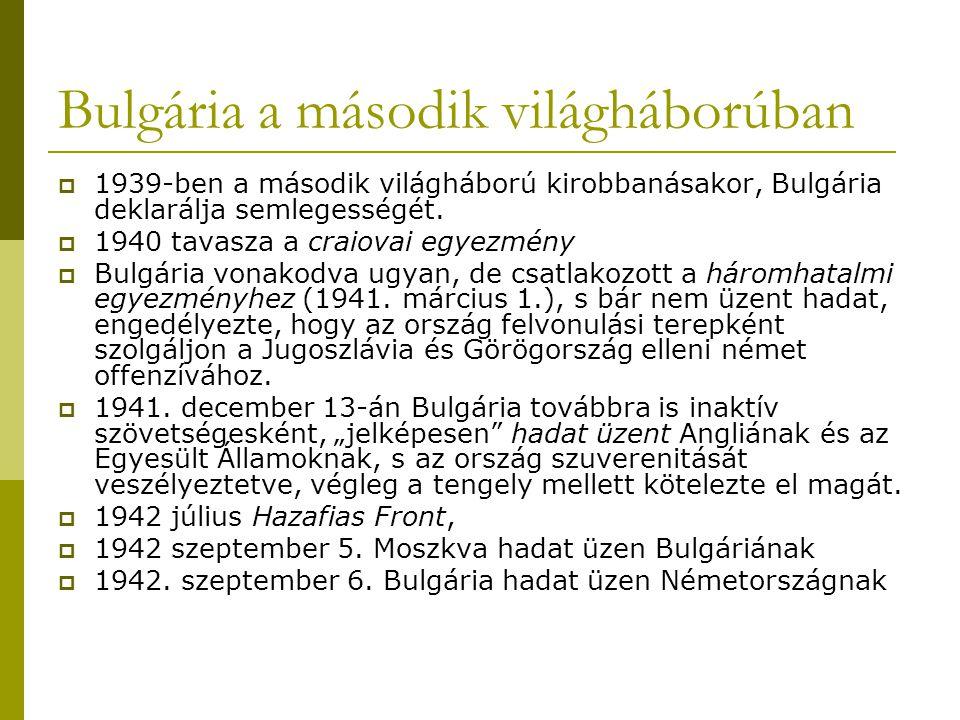 Bulgária a második világháborúban  1939-ben a második világháború kirobbanásakor, Bulgária deklarálja semlegességét.  1940 tavasza a craiovai egyezm