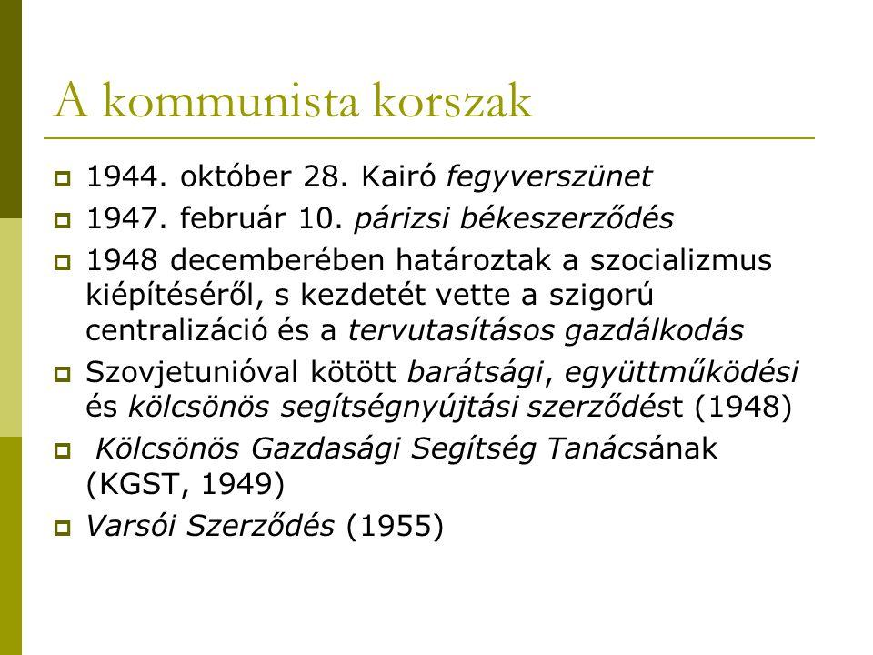 A kommunista korszak  1944. október 28. Kairó fegyverszünet  1947. február 10. párizsi békeszerződés  1948 decemberében határoztak a szocializmus k