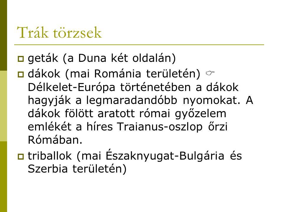 Trák törzsek  geták (a Duna két oldalán)  dákok (mai Románia területén)  Délkelet-Európa történetében a dákok hagyják a legmaradandóbb nyomokat. A