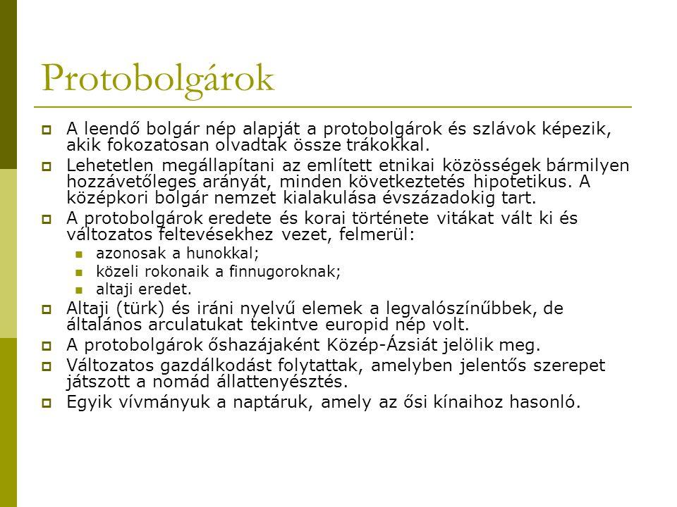 Protobolgárok  A leendő bolgár nép alapját a protobolgárok és szlávok képezik, akik fokozatosan olvadtak össze trákokkal.  Lehetetlen megállapítani
