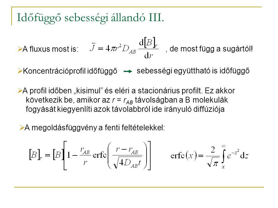 Időfüggő sebességi állandó III. A fluxus most is:, de most függ a sugártól.