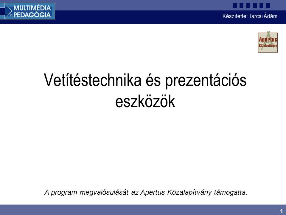 Készítette: Tarcsi Ádám 1 Vetítéstechnika és prezentációs eszközök A program megvalósulását az Apertus Közalapítvány támogatta.
