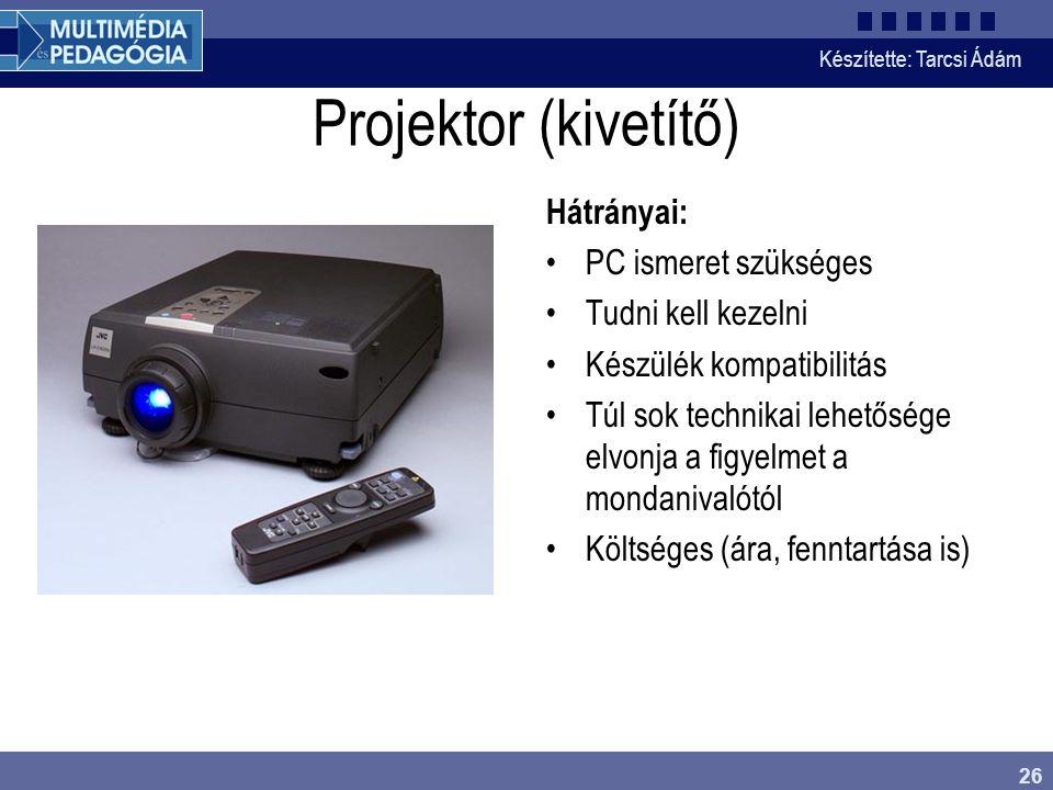 Készítette: Tarcsi Ádám 26 Projektor (kivetítő) Hátrányai: PC ismeret szükséges Tudni kell kezelni Készülék kompatibilitás Túl sok technikai lehetőség