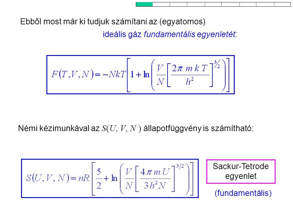Ideális gázok 8 Ebből most már ki tudjuk számítani az (egyatomos) ideális gáz fundamentális egyenletét: Sackur-Tetrode egyenlet Némi kézimunkával az S
