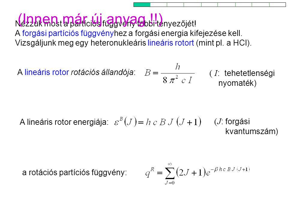 Rotációs partíciós függvény A lineáris rotor rotációs állandója: Nézzük most a partíciós függvény többi tényezőjét! A forgási partíciós függvényhez a