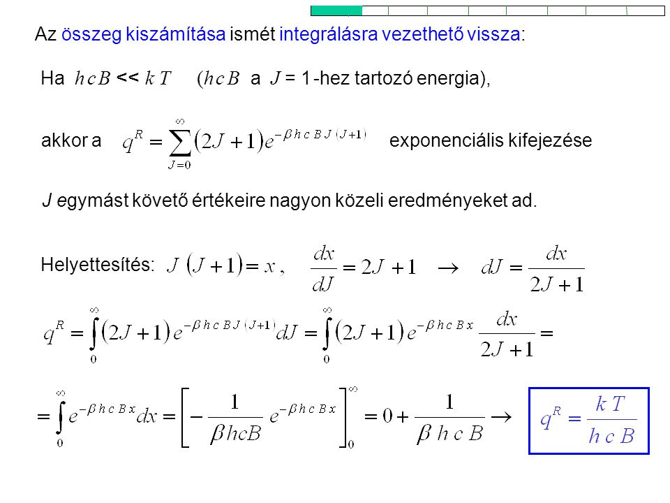 Rotációs partíciós függvény 2 Helyettesítés: Az összeg kiszámítása ismét integrálásra vezethető vissza: akkor aexponenciális kifejezése Ha h c B << k