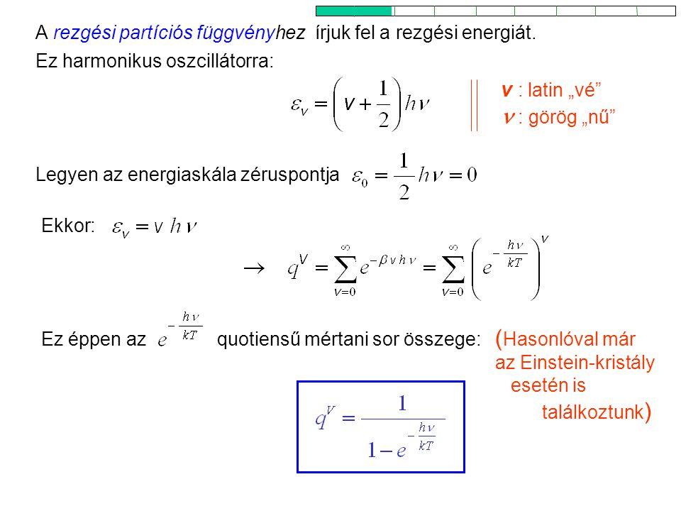 Rezgési partíciós függvény A rezgési partíciós függvényhez írjuk fel a rezgési energiát. Ekkor: Legyen az energiaskála zéruspontja Ez éppen azquotiens