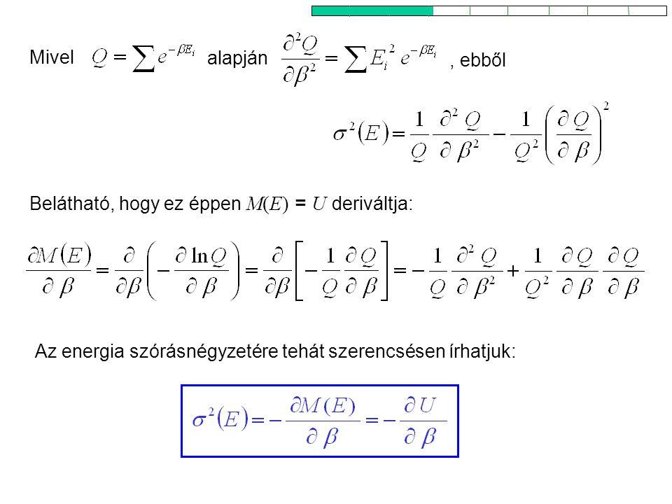 Kanonikus energia szórásnégyzete 2 Belátható, hogy ez éppen M(E) = U deriváltja: Mivel, ebből alapján Az energia szórásnégyzetére tehát szerencsésen írhatjuk: