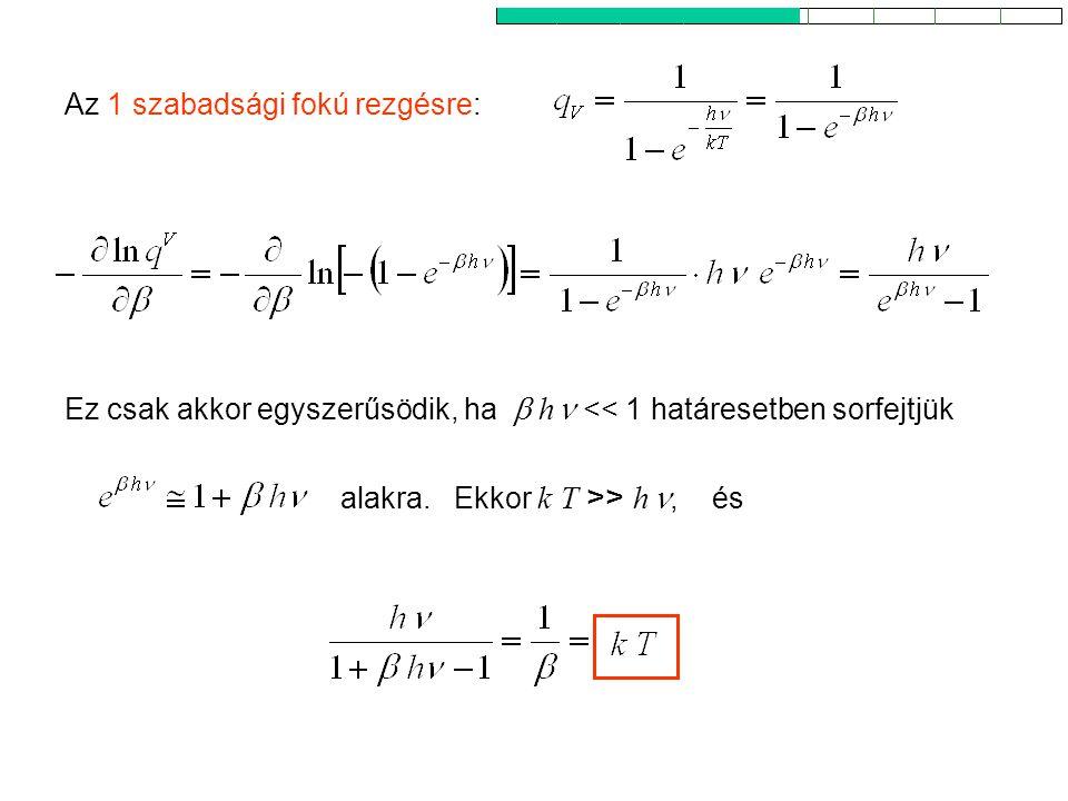 Ekvipartíció 3 Ez csak akkor egyszerűsödik, ha  h << 1 határesetben sorfejtjük Az 1 szabadsági fokú rezgésre: alakra.