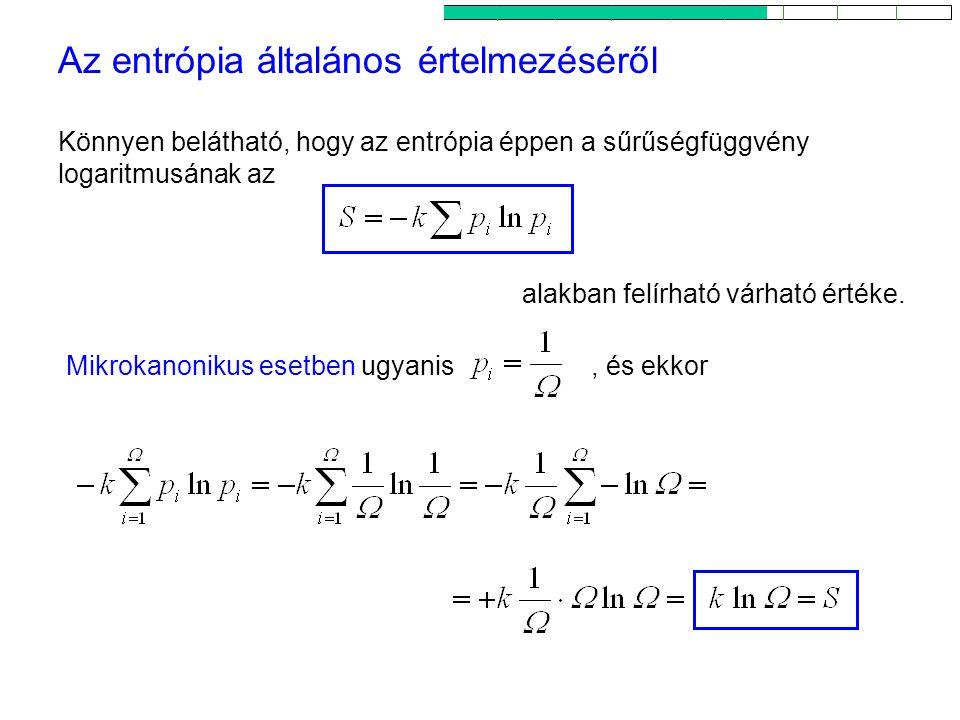 Az entrópia mint rendezetlenség 1 alakban felírható várható értéke. Mikrokanonikus esetben ugyanis Az entrópia általános értelmezéséről Könnyen beláth