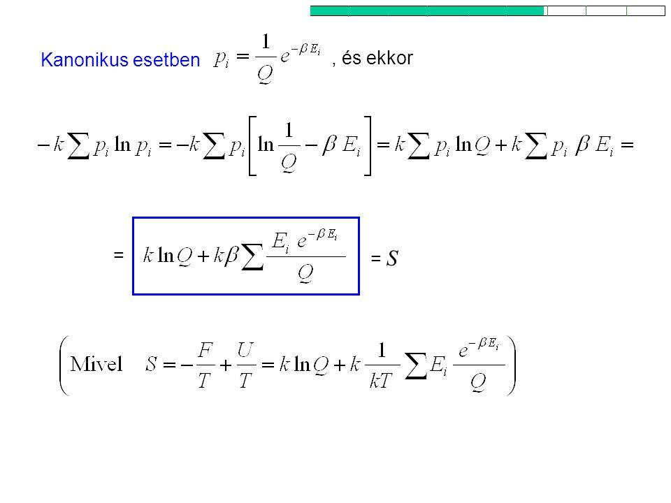 Az entrópia mint rendezetlenség 2 = = S Kanonikus esetben, és ekkor