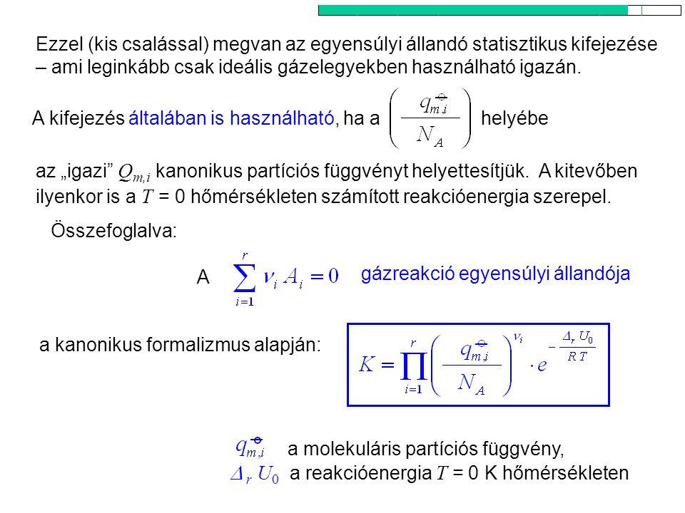 Az egyensúlyi állandó kanonikus kifejezése 4 Ezzel (kis csalással) megvan az egyensúlyi állandó statisztikus kifejezése – ami leginkább csak ideális g