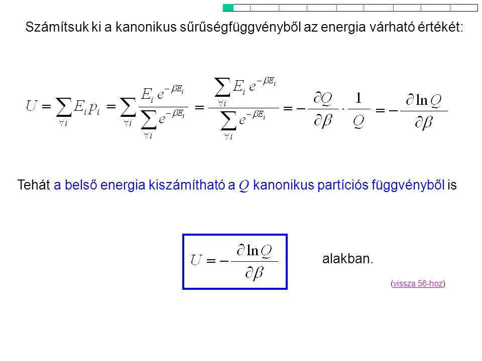 Kanonikus energia Számítsuk ki a kanonikus sűrűségfüggvényből az energia várható értékét: Tehát a belső energia kiszámítható a Q kanonikus partíciós függvényből is alakban.
