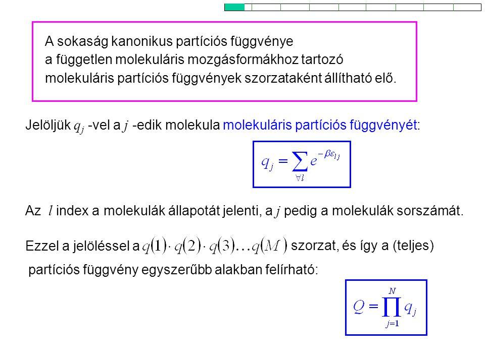 Kanonikus partíciós függvény 2 Ezzel a jelöléssel a Az l index a molekulák állapotát jelenti, a j pedig a molekulák sorszámát. A sokaság kanonikus par