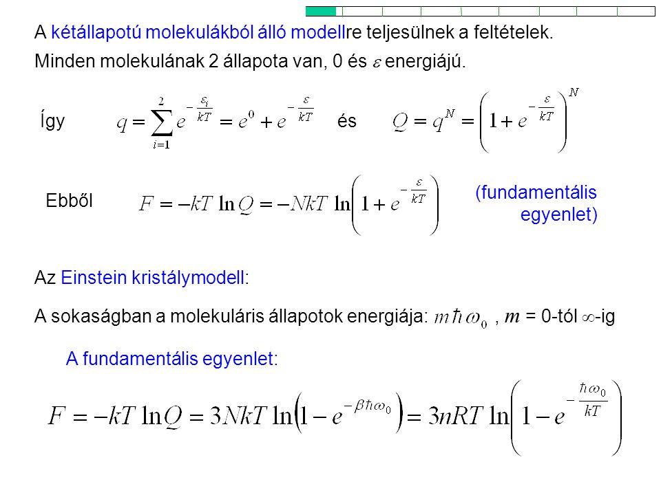 IDEÁLIS GÁZOK ÁLLAPOTEGYENLETE Gázmolekulákban a következő módusok fordulhatnak elő: – három transzlációs módus – r– rotációs módusok (forgás) – v– vibrációs módusok (rezgés) – e– elektronállapot-módusok Ez azt jelenti, hogy a partíciós függvény faktorizálható: alakba.