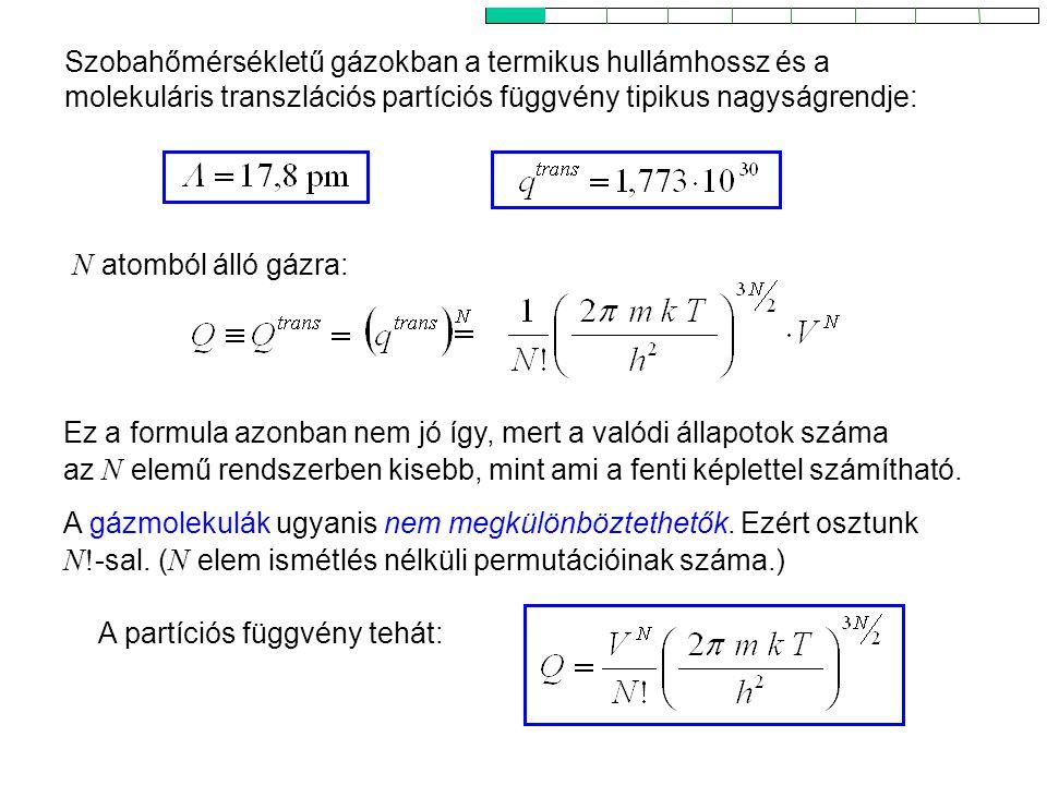 Ideális gázok 6 Szobahőmérsékletű gázokban a termikus hullámhossz és a molekuláris transzlációs partíciós függvény tipikus nagyságrendje: N atomból álló gázra: A gázmolekulák ugyanis nem megkülönböztethetők.