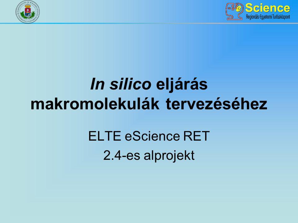 In silico eljárás makromolekulák tervezéséhez ELTE eScience RET 2.4-es alprojekt