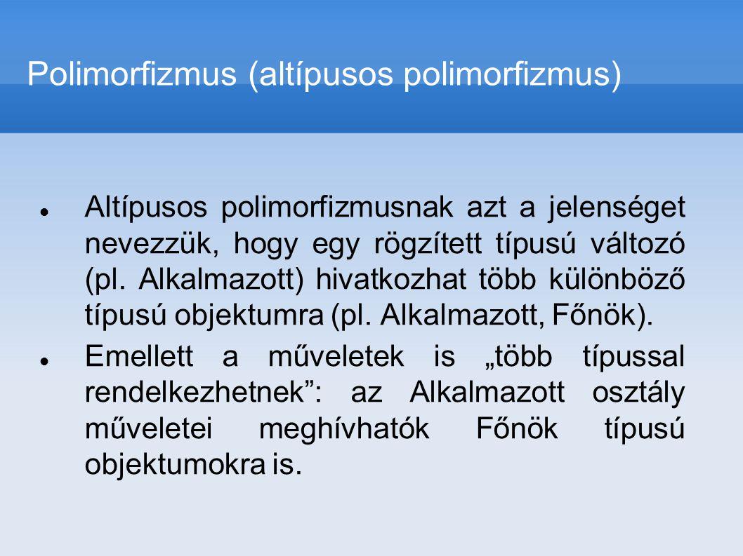 Altípusos polimorfizmusnak azt a jelenséget nevezzük, hogy egy rögzített típusú változó (pl. Alkalmazott) hivatkozhat több különböző típusú objektumra