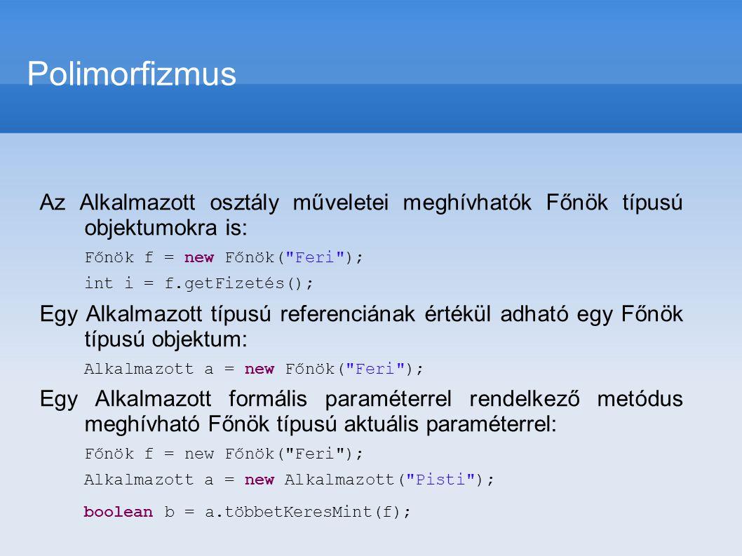 Az Alkalmazott osztály műveletei meghívhatók Főnök típusú objektumokra is: Főnök f = new Főnök(
