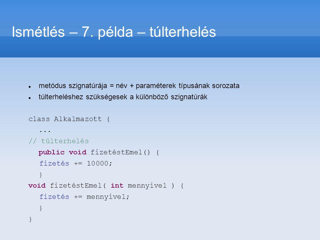 metódus szignatúrája = név + paraméterek típusának sorozata túlterheléshez szükségesek a különböző szignatúrák class Alkalmazott {... // túlterhelés p