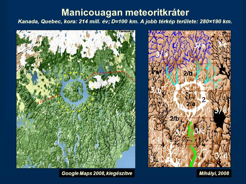 Manicouagan meteoritkráter Kanada, Quebec, kora: 214 mill. év; D=100 km. A jobb térkép területe: 280×190 km. Mihályi, 2008Google Maps 2008, kiegészítv