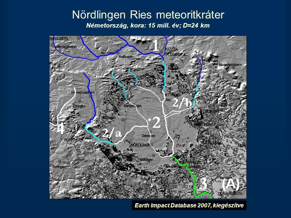 Nördlingen Ries meteoritkráter Németország, kora: 15 mill. év; D=24 km Earth Impact Database 2007, kiegészítve