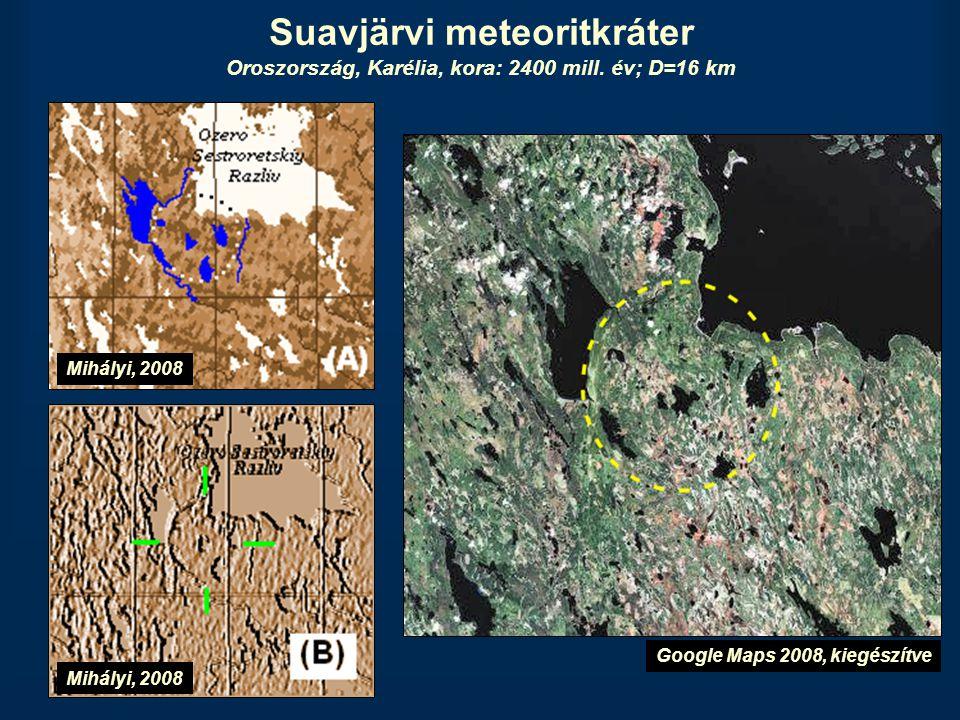 Suavjärvi meteoritkráter Oroszország, Karélia, kora: 2400 mill. év; D=16 km Google Maps 2008, kiegészítve Mihályi, 2008