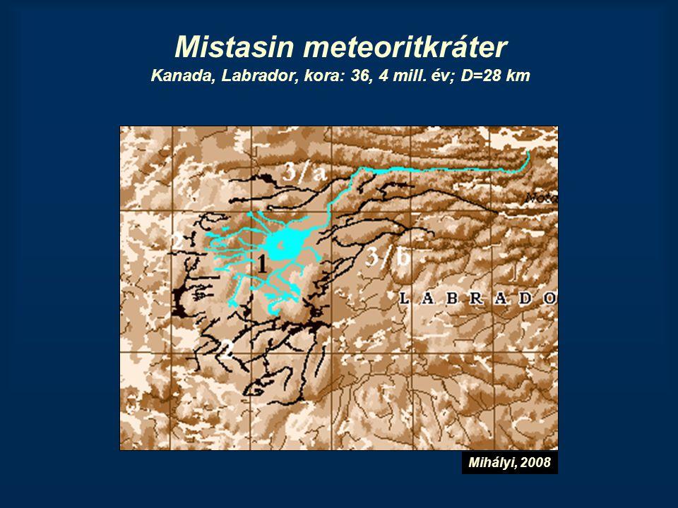 Mistasin meteoritkráter Kanada, Labrador, kora: 36, 4 mill. év; D=28 km Mihályi, 2008