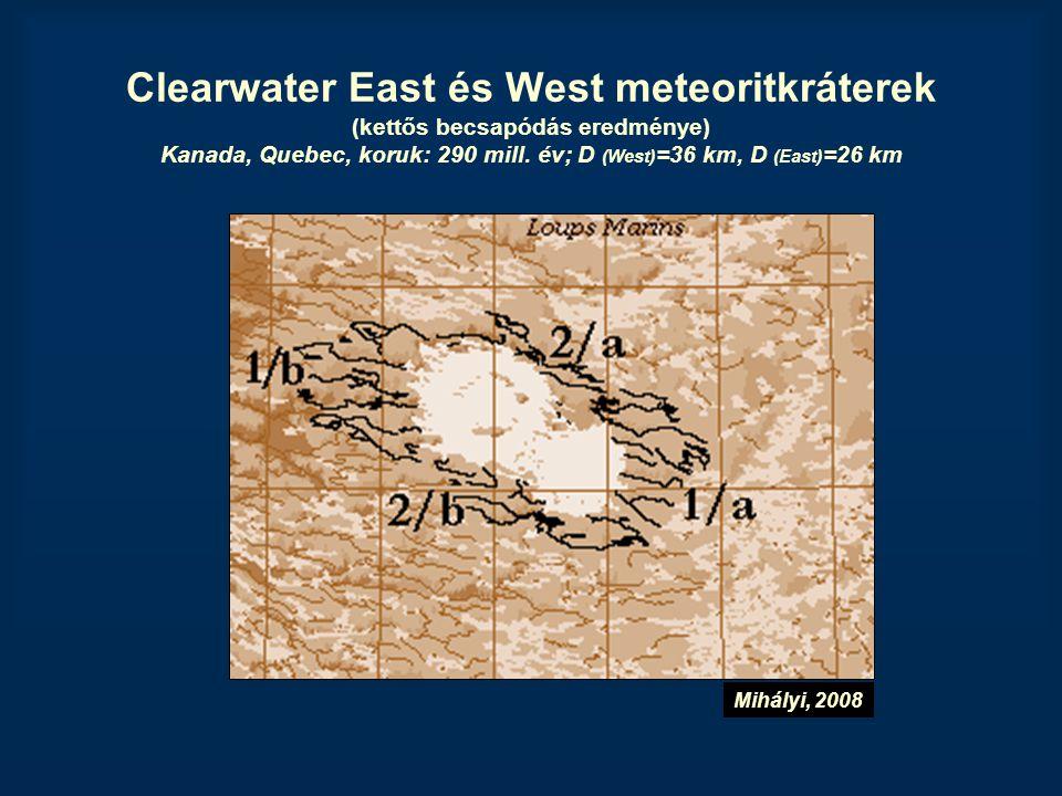 Clearwater East és West meteoritkráterek (kettős becsapódás eredménye) Kanada, Quebec, koruk: 290 mill. év; D (West) =36 km, D (East) =26 km Mihályi,