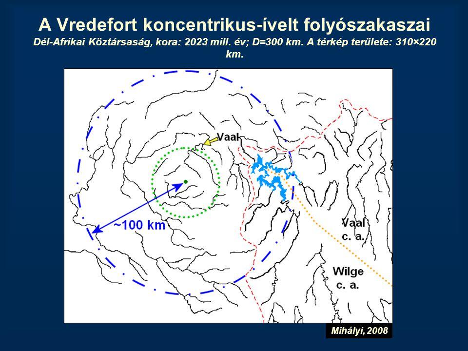 A Vredefort koncentrikus-ívelt folyószakaszai Dél-Afrikai Köztársaság, kora: 2023 mill. év; D=300 km. A térkép területe: 310×220 km. Mihályi, 2008