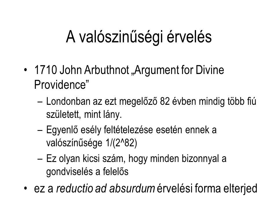 """A valószinűségi érvelés 1710 John Arbuthnot """"Argument for Divine Providence"""" –Londonban az ezt megelőző 82 évben mindig több fiú született, mint lány."""