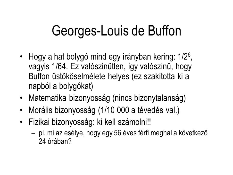 Georges-Louis de Buffon Hogy a hat bolygó mind egy irányban kering: 1/2 6, vagyis 1/64. Ez valószinűtlen, így valószínű, hogy Buffon üstököselmélete h