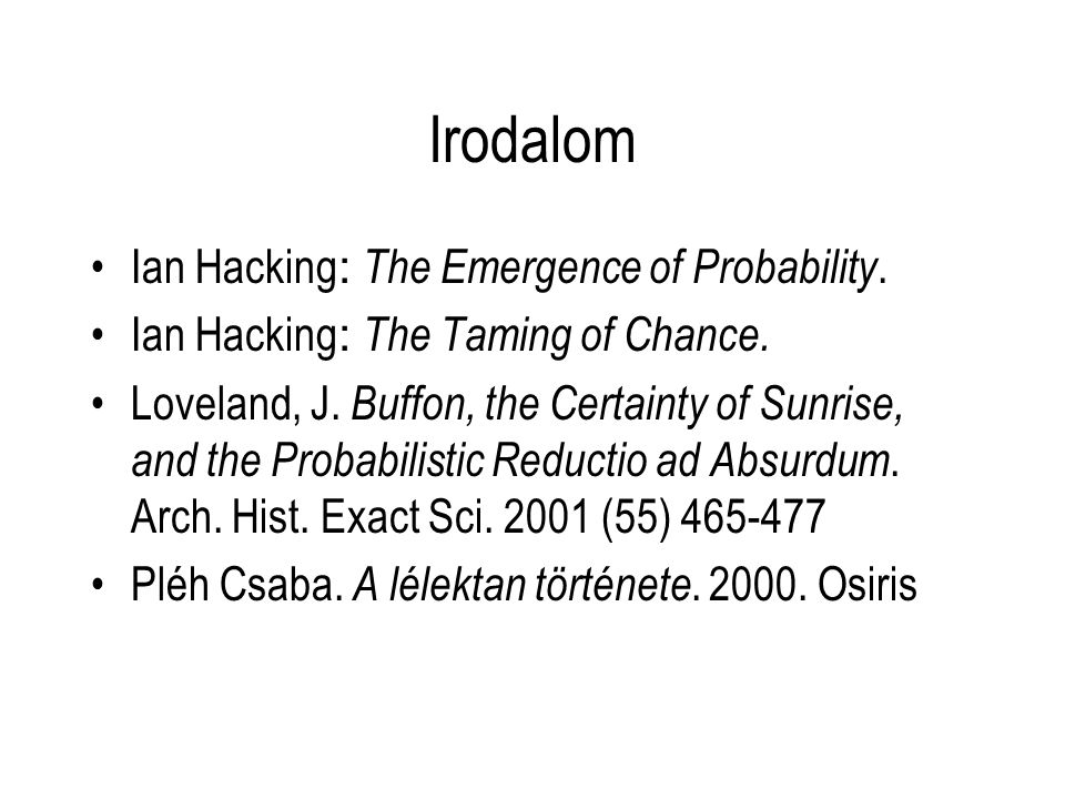 Irodalom Ian Hacking : The Emergence of Probability. Ian Hacking : The Taming of Chance. Loveland, J. Buffon, the Certainty of Sunrise, and the Probab