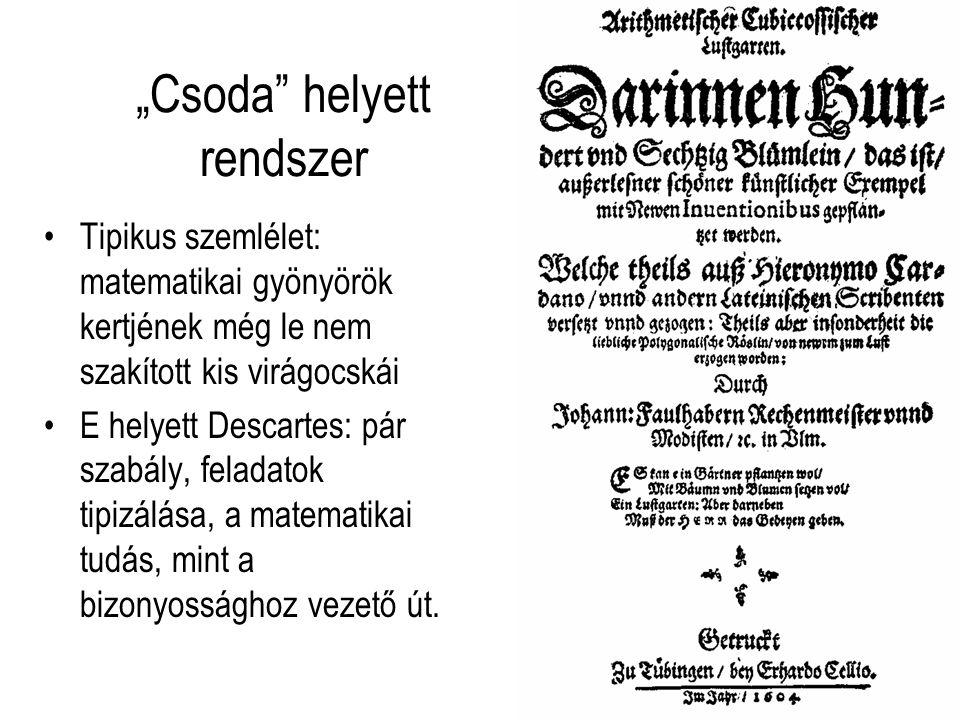 """""""Csoda"""" helyett rendszer Tipikus szemlélet: matematikai gyönyörök kertjének még le nem szakított kis virágocskái E helyett Descartes: pár szabály, fel"""