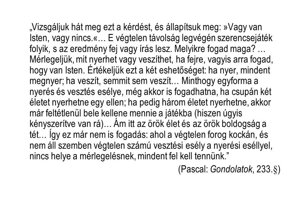 Pascal valószínűségi istenérve Mire érdemes fogadni: van Isten vagy nincs.