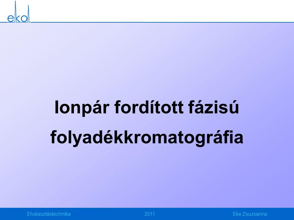 Elválasztástechnika2011Eke Zsuzsanna Ionpár fordított fázisú folyadékkromatográfia