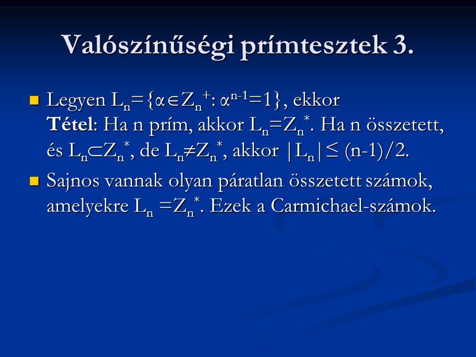 Valószínűségi prímtesztek 3. Legyen L n ={α  Z n + : α n-1 =1}, ekkor Tétel: Ha n prím, akkor L n =Z n *. Ha n összetett, és L n  Z n *, de L n  Z