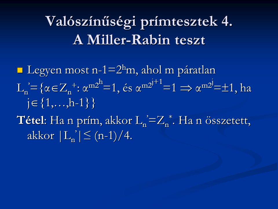 Valószínűségi prímtesztek 4. A Miller-Rabin teszt Legyen most n-1=2 h m, ahol m páratlan Legyen most n-1=2 h m, ahol m páratlan L n ' ={α  Z n + : α