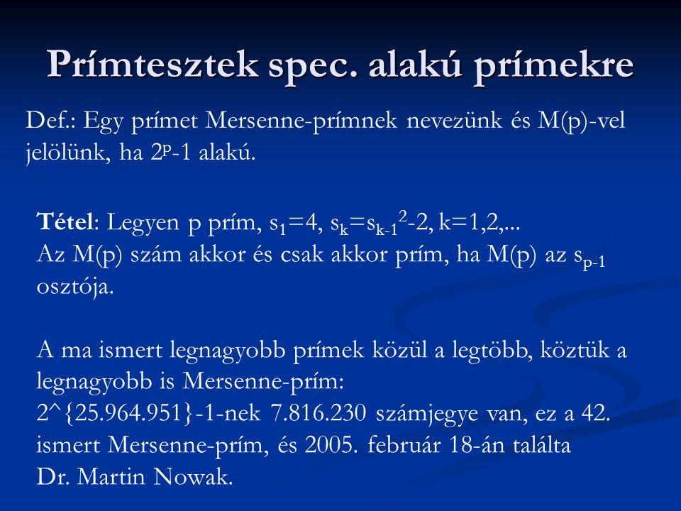 Prímtesztek spec. alakú prímekre Tétel: Legyen p prím, s 1 =4, s k =s k-1 2 -2, k=1,2,...