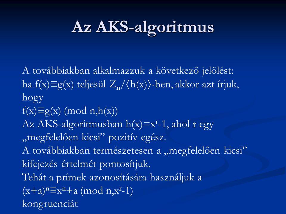 """Az AKS-algoritmus A továbbiakban alkalmazzuk a következő jelölést: ha f(x)≡g(x) teljesül Z n /  h(x)  -ben, akkor azt írjuk, hogy f(x)≡g(x) (mod n,h(x)) Az AKS-algoritmusban h(x)=x r -1, ahol r egy """"megfelelően kicsi pozitív egész."""