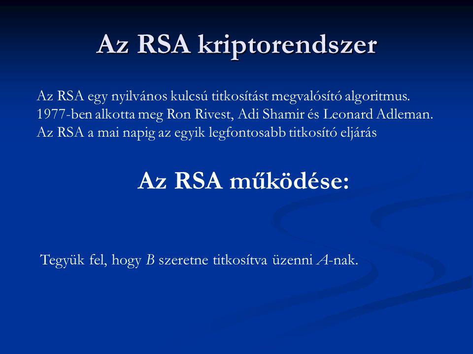 Az RSA kriptorendszer Az RSA egy nyilvános kulcsú titkosítást megvalósító algoritmus. 1977-ben alkotta meg Ron Rivest, Adi Shamir és Leonard Adleman.