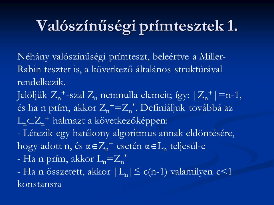 Valószínűségi prímtesztek 1. Néhány valószínűségi prímteszt, beleértve a Miller- Rabin tesztet is, a következő általános struktúrával rendelkezik. Jel