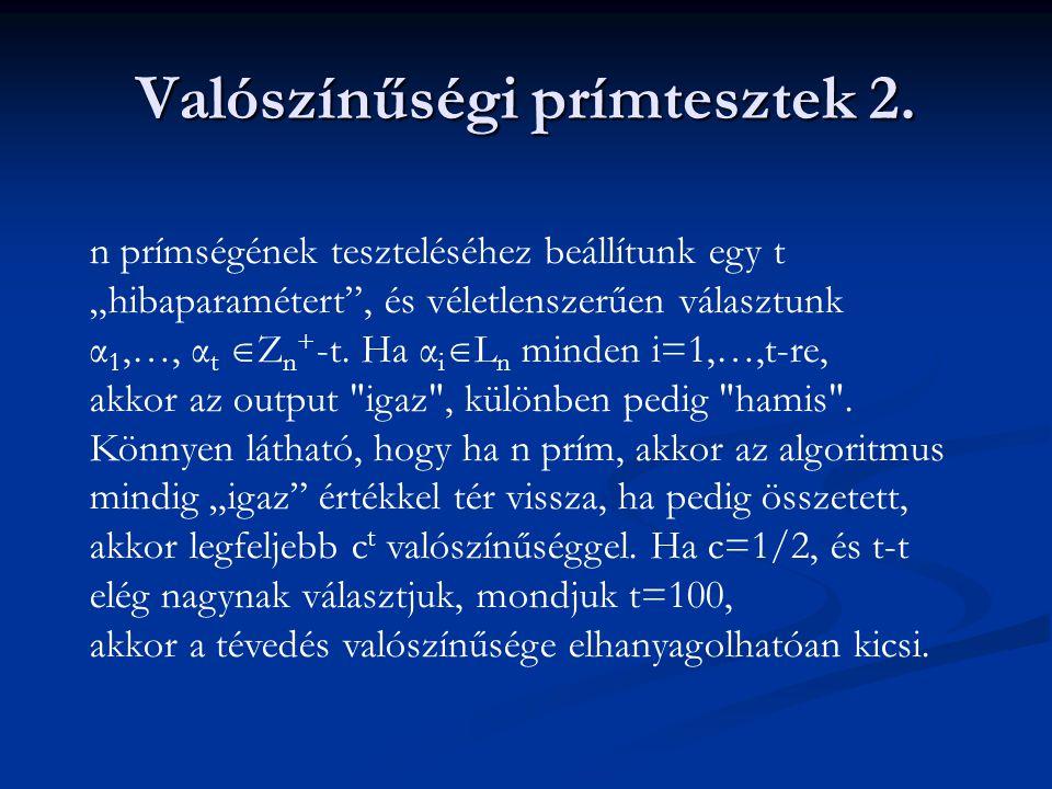 """Valószínűségi prímtesztek 2. n prímségének teszteléséhez beállítunk egy t """"hibaparamétert"""", és véletlenszerűen választunk α 1,…, α t  Z n + -t. Ha α"""