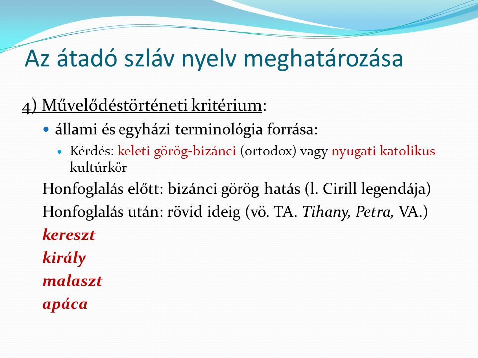 4) Művelődéstörténeti kritérium: állami és egyházi terminológia forrása: Kérdés: keleti görög-bizánci (ortodox) vagy nyugati katolikus kultúrkör Honfo