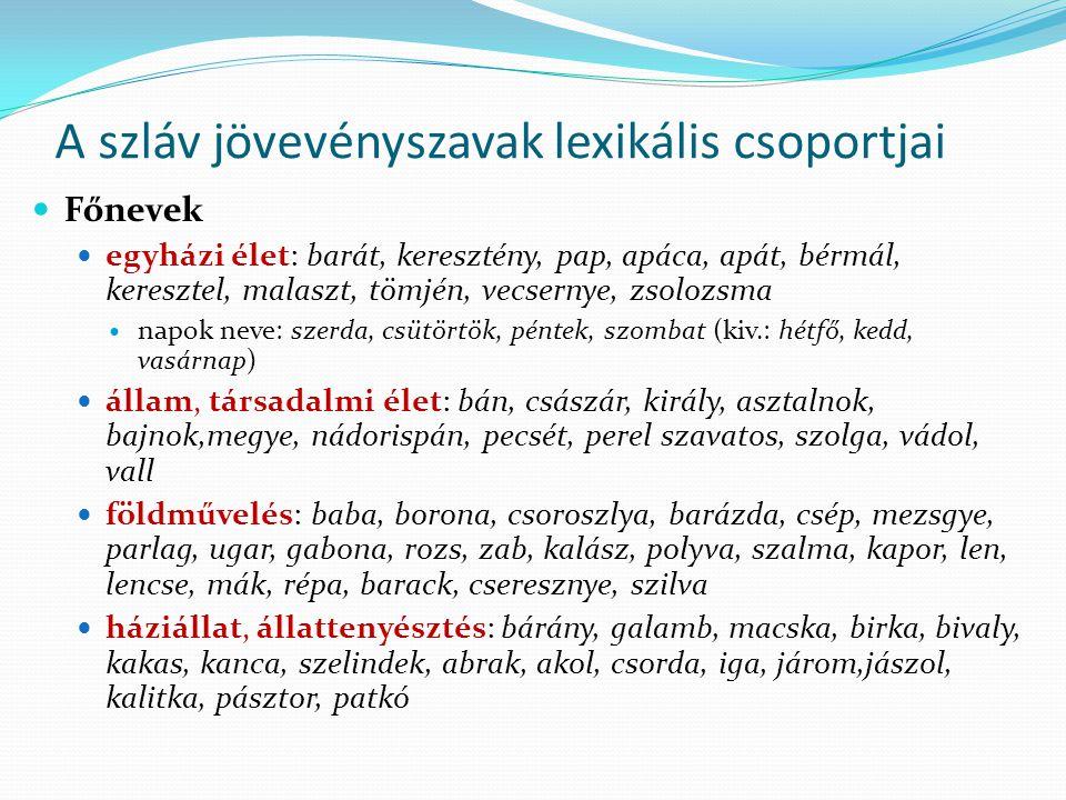 A szláv jövevényszavak lexikális csoportjai Főnevek egyházi élet: barát, keresztény, pap, apáca, apát, bérmál, keresztel, malaszt, tömjén, vecsernye,
