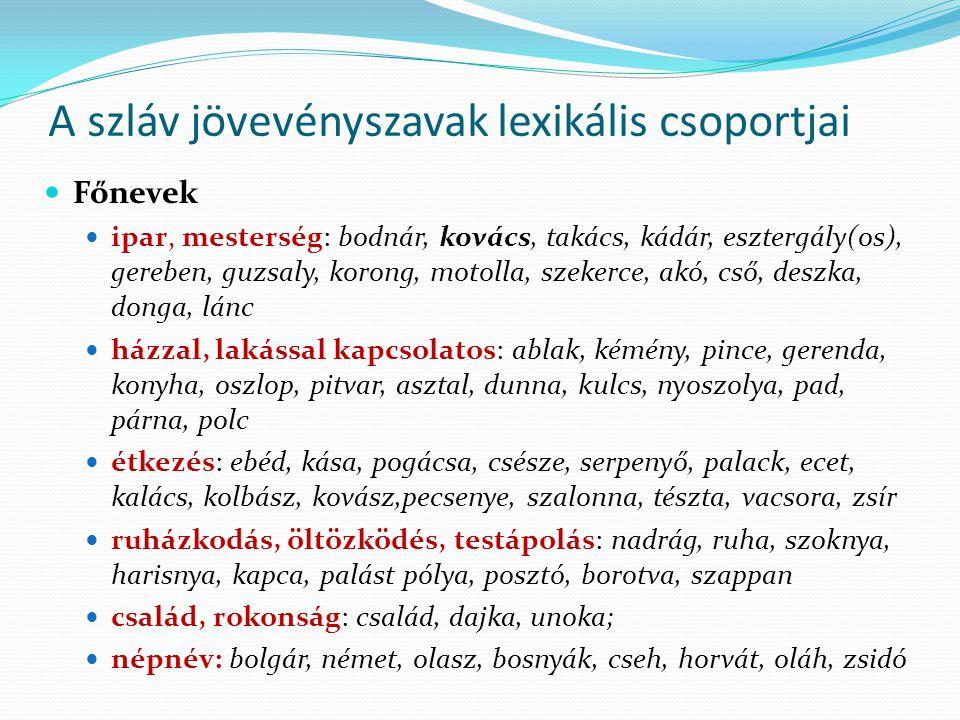 A szláv jövevényszavak lexikális csoportjai Főnevek ipar, mesterség: bodnár, kovács, takács, kádár, esztergály(os), gereben, guzsaly, korong, motolla,