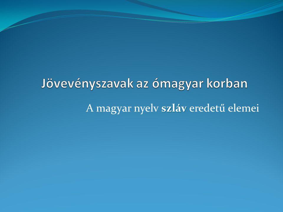 szláv A magyar nyelv szláv eredetű elemei