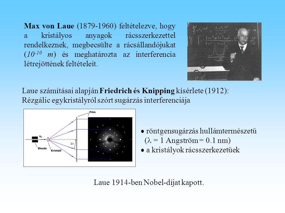 Max von Laue (1879-1960) feltételezve, hogy a kristályos anyagok rácsszerkezettel rendelkeznek, megbecsülte a rácsállandójukat (10 -10 m) és meghatáro