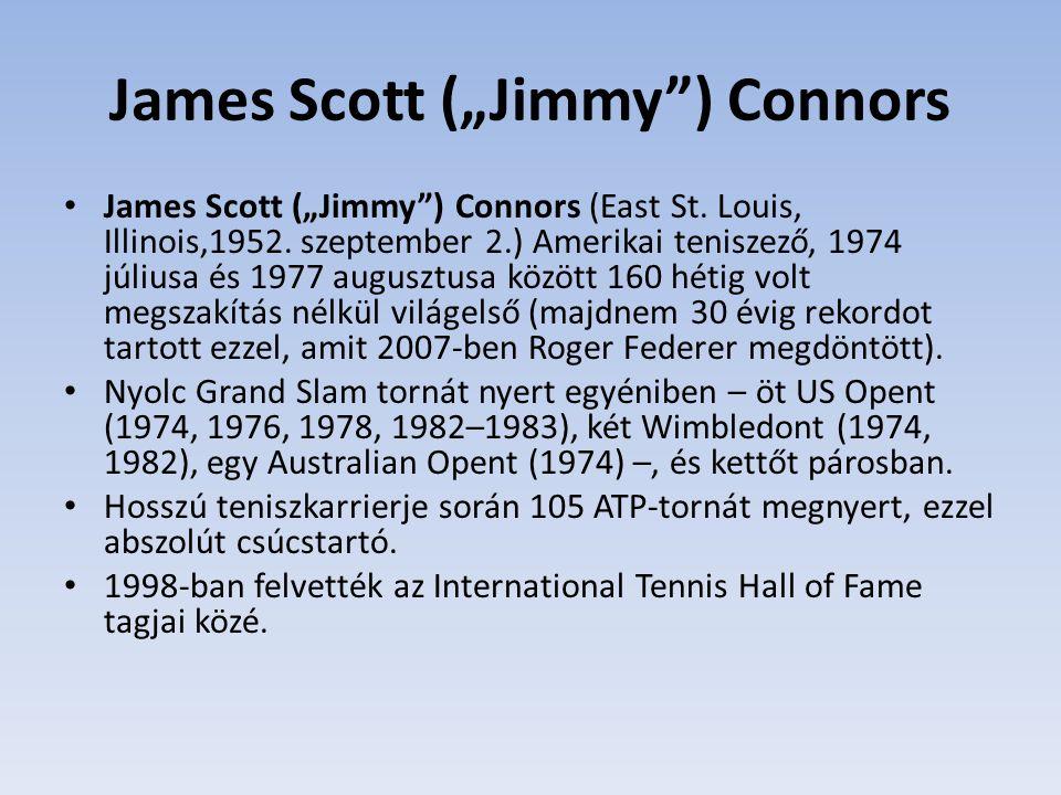 """James Scott (""""Jimmy"""") Connors James Scott (""""Jimmy"""") Connors (East St. Louis, Illinois,1952. szeptember 2.) Amerikai teniszező, 1974 júliusa és 1977 au"""