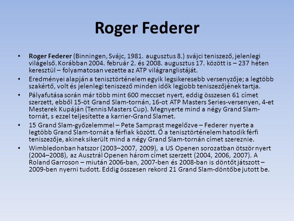 Roger Federer Roger Federer (Binningen, Svájc, 1981. augusztus 8.) svájci teniszező, jelenlegi világelső. Korábban 2004. február 2. és 2008. augusztus